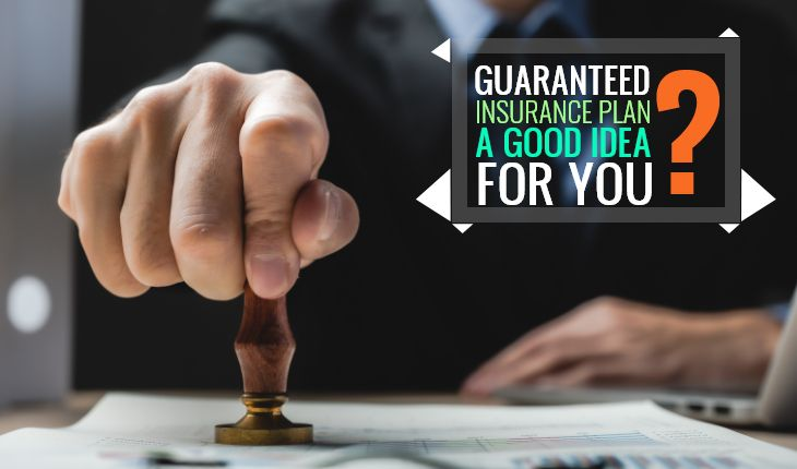 Why Should You Invest in Guaranteed Insurance Plans?