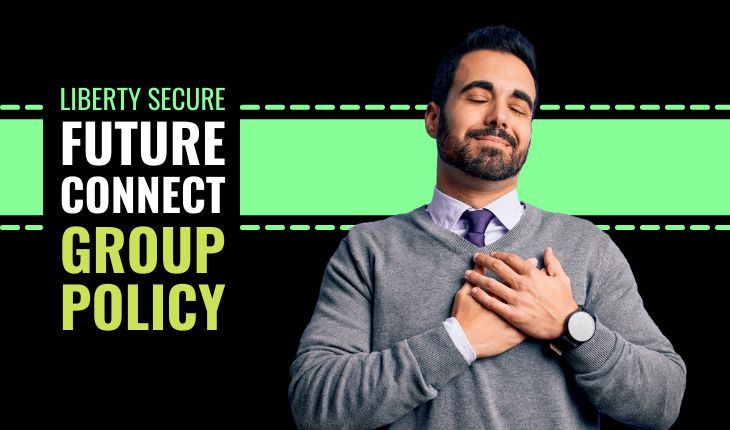 Liberty Secure Future Connect Group Policy