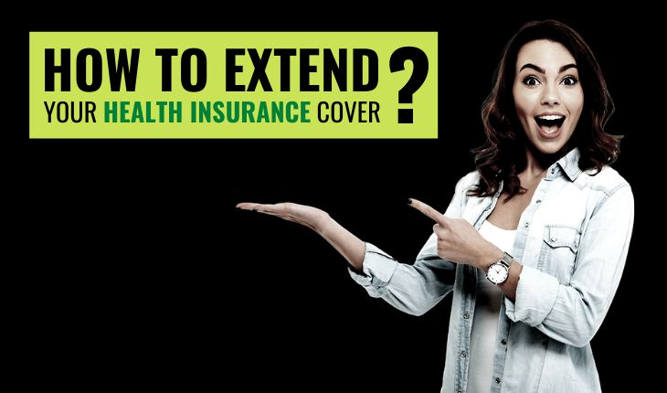 How to Extend Your Health Insurance Cover?